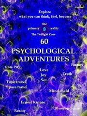 60 Psychological Adventures: To Explore And Create Your Life ebook by Ernest Kinnie