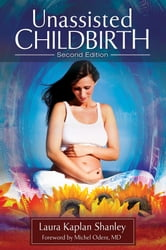 Unassisted Childbirth, Second Edition ebook by Laura Kaplan Shanley