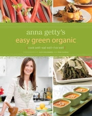 Anna Getty's Easy Green Organic ebook by Anna Getty,Dan Goldberg,Ron Hamad