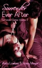 Surrender Ever After ebook by Anita Lawless, Roxxy Meyer