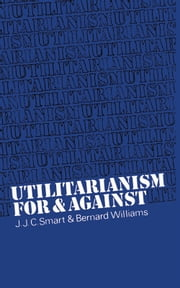 Utilitarianism - For and Against ebook by J. J. C. Smart, Bernard Williams