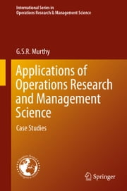 Applications of Operations Research and Management Science - Case Studies ebook by G. S. R. Murthy