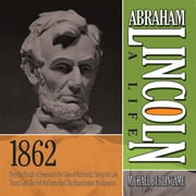 Abraham Lincoln: A Life 1862 - From the Slough of Despond to the Gates of Richmond, Playing the Last Trump Card, The Soft War Turns Hard, The Emancipation Proclamation audiobook by Michael Burlingame