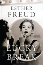 Lucky Break - A Novel ebook by Esther Freud