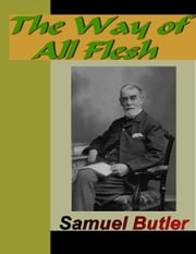 The Way of All Flesh ebook by Butler, Samuel