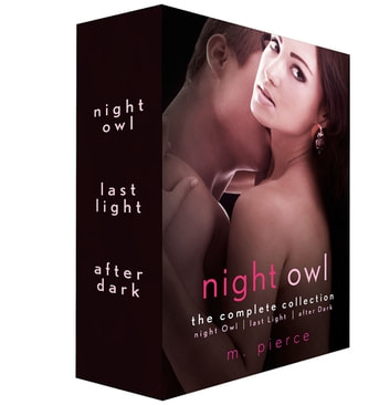 Night Owl, The Complete Collection - Night Owl, Last Light, and After Dark ebook by M. Pierce