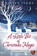 A Little Bit of Christmas Magic (Choc Lit) ebook by Kirsty Ferry