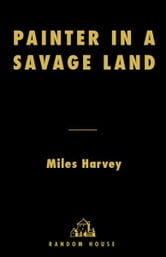 Painter in a Savage Land - The Strange Saga of the First European Artist in North America ebook by Miles Harvey