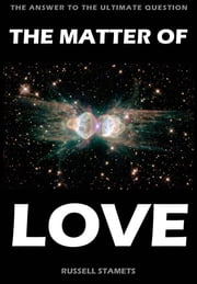 The Matter Of Love ebook by Russell Stamets