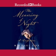 The Meaning of Night - A Confession audiobook by Michael Cox