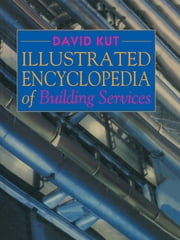 Illustrated Encyclopedia of Building Services ebook by David Kut