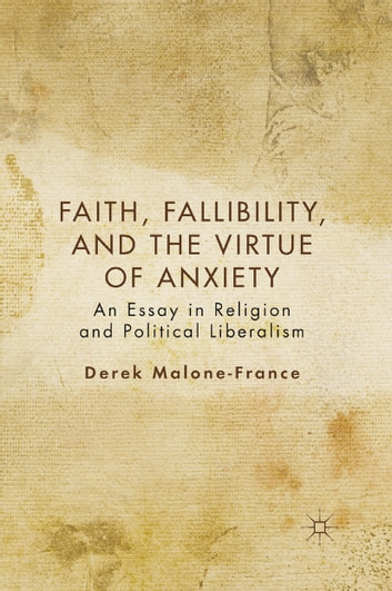 Faith, Fallibility, and the Virtue of Anxiety - An Essay in Religion and Political Liberalism ebook by D. Malone-France