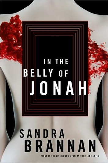 In the Belly of Jonah: A Liv Bergen Mystery - A Liv Bergen Mystery ebook by Sandra Brannan