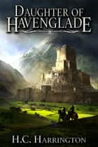 Daughter of Havenglade ebook by H.C. Harrington