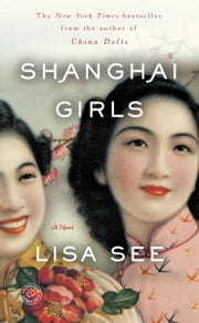 Shanghai Girls - A Novel ebook by Lisa See