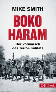 Boko Haram - Der Vormarsch des Terror-Kalifats ebook by Mike Smith