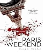 Paris Weekend ebook by Sergei Kostin,Todd Bludeau