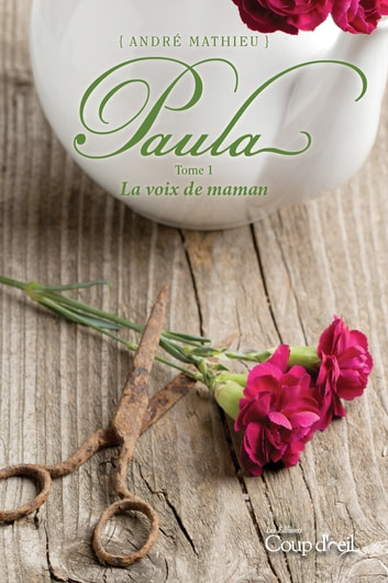 Paula T1 - La voix de maman ebook by André Mathieu