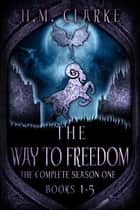 The Way to Freedom: The Complete Season One (Books 1-5) ebook by H.M. Clarke