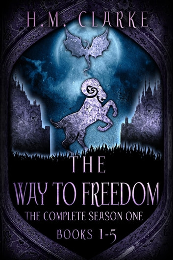 The Way to Freedom: The Complete Season One (Books 1-5) - The Way to Freedom ebook by H.M. Clarke