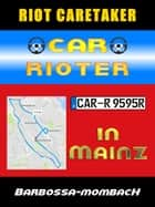 Car Rioter in Mainz [Barbarossa-MombacH] ebook by Riot Caretaker