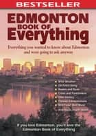 Edmonton Book of Everything - Everything You Wanted to Know About Edmonton and Were Going to Ask Anyway ebook by Cheryl Mahaffy