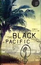 The Black Pacific - Anti-Colonial Struggles and Oceanic Connections ebook by Robbie Shilliam