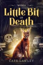 With a Little Bit of Death ebook by Cate Lawley