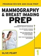 Mammography and Breast Imaging PREP: Program Review and Exam Prep ebook by Olive Peart