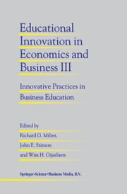 Educational Innovation in Economics and Business III - Innovative Practices in Business Education ebook by Richard G. Milter,John E. Stinson,Wim H. Gijselaers