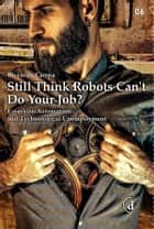Still Think Robots Can't Do Your Job? - Essays on Automation and Technological Unemployment ebook by Riccardo Campa
