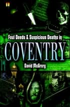 Foul Deeds & Suspicious Deaths in Coventry ebook by David McGrory