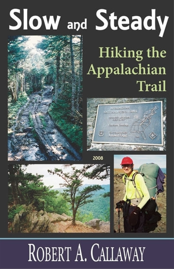 Slow and Steady - Hiking the Appalachian Trail ebook by Robert A. Callaway