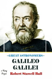 Great Astronomers (Galileo Galilei) - Illustrated ebook by Robert Stawell Ball