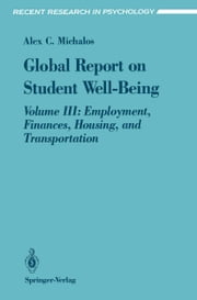 Global Report on Student Well-Being - Volume III: Employment, Finances, Housing, and Transportation ebook by Alex C. Michalos