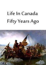 Life In Canada Fifty Years Ago ebook by Canniff Haight