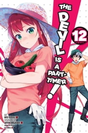 The Devil Is a Part-Timer!, Vol. 12 (manga) ebook by Satoshi Wagahara, Akio Hiiragi