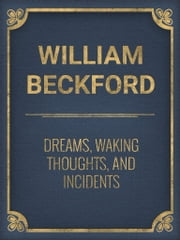 Dreams, Waking Thoughts, and Incidents ebook by William Beckford