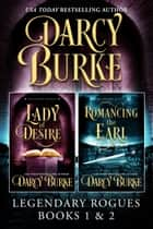Legendary Rogues Books 1 and 2 - Lady of Desire and Romancing the Earl ebook by Darcy Burke