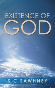 Existence of God ebook by S C Sawhney