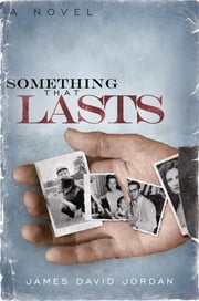 Something That Lasts - a novel ebook by James David Jordan