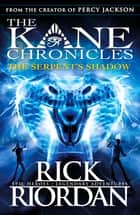 The Kane Chronicles: The Serpent's Shadow ebook by Rick Riordan