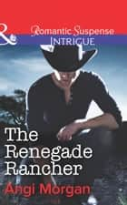 The Renegade Rancher (Mills & Boon Intrigue) (Texas Family Reckoning, Book 2) ebook by Angi Morgan