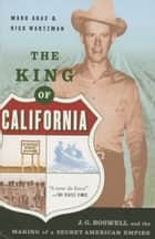 The King Of California - J.G. Boswell and the Making of A Secret American Empire ebook by Mark Arax, Rick Wartzman