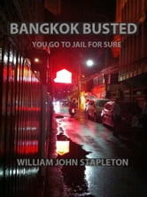 Bangkok Busted You Go to Jail for Sure ebook by William John Stapleton