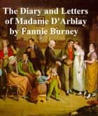 Diary and Letters of Madame d'Arblay, all three volumes ebook by Fanny Burney