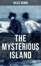 THE MYSTERIOUS ISLAND - Including both the Original UK and US Translation ebook by Jules Verne