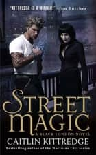 Street Magic - A Black London Novel ebook by Caitlin Kittredge