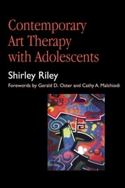 Contemporary Art Therapy with Adolescents ebook by Cathy A Malchiodi,Shirley Riley