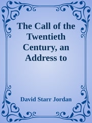 The Call of the Twentieth Century, an Address to Young Men ebook by David Starr Jordan